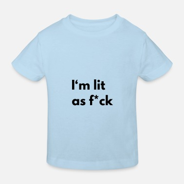 I'm lit as f * ck - Kids' Organic T-Shirt