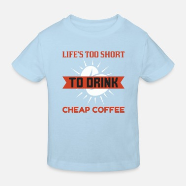 Life is to short to drink cheap coffee - Kids' Organic T-Shirt