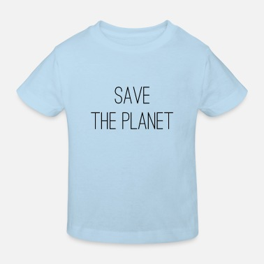 Save The Planet Save the planet - Kids' Organic T-Shirt