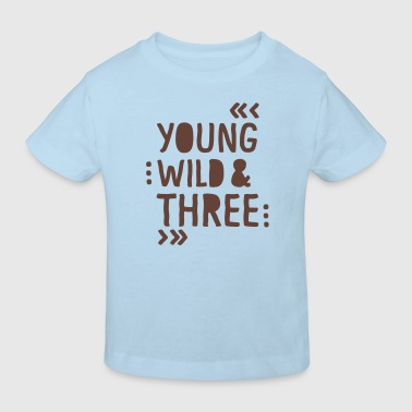 young wild and three - Kinder Bio-T-Shirt