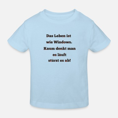 Windows Das Leben ist wie Windows - Kinder Bio T-Shirt