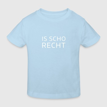 Is scho Recht  - Kinder Bio-T-Shirt