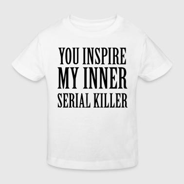 YOU INSPIRE MY INNER SERIAL KILLER - Kinderen Bio-T-shirt