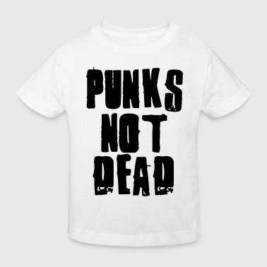 Punks Not Dead - Kids' Organic T-shirt