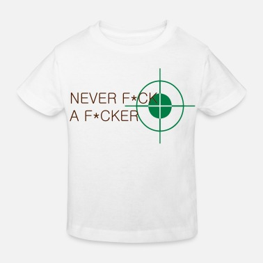 never fuck a fucker - Kinder Bio T-Shirt