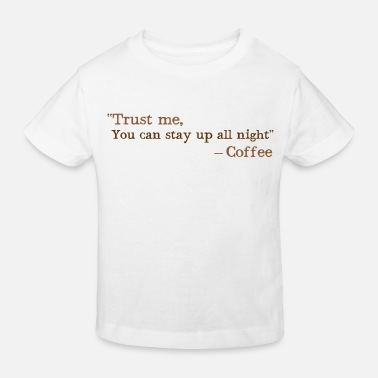 Cappuccino Trust me, you can stay up all night ... coffee !!! - Kids' Organic T-Shirt