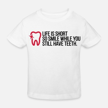 Physiologie Life is Short. Smile While You Have Teeth! (2015) - Kinder Bio-T-Shirt