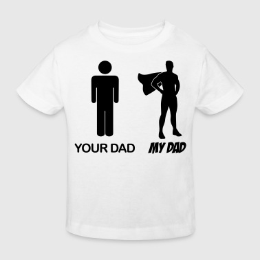 Your dad - my dad - dad - my dad - Kids' Organic T-shirt