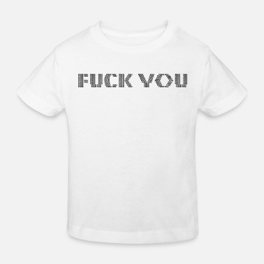 Fuck You Fuck You Fuck You - Kids' Organic T-Shirt