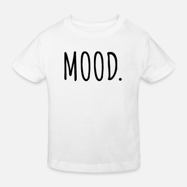 Mood mood. - Kids' Organic T-Shirt