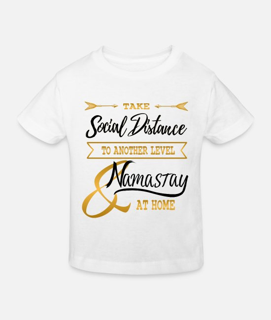 Arrow T-Shirts - Corona Social Distance another Level Namastay home - Kids' Organic T-Shirt white