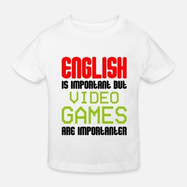 English Is Important But Video Games Importanter - Kids' Organic T-Shirt
