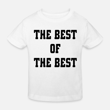 The Best The Best Of The Best - Kids' Organic T-Shirt