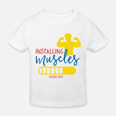Wait Installing Muscles Please Wait - Kids' Organic T-Shirt