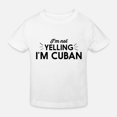 Im Not Yelling Im Cuban I'm Not Yelling I'm Cuban - Kids' Organic T-Shirt