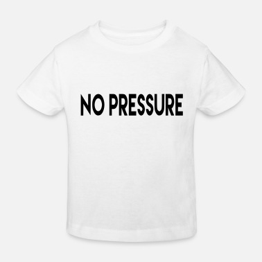 NO PRESSURE - Kinder Bio T-Shirt