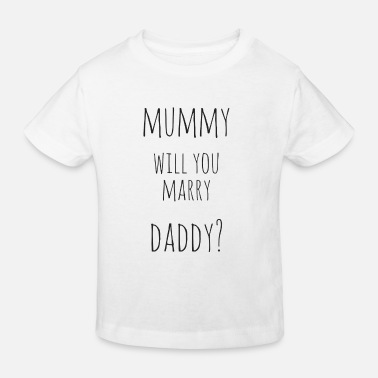 Marry mummy, Will you marry daddy? - Kids' Organic T-Shirt