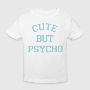 CUTE BUT PSYCHO - Kids' Organic T-Shirt