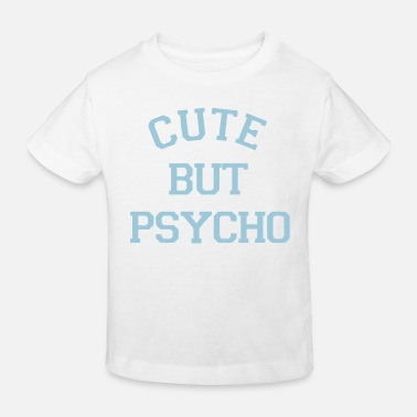Cute But Psycho CUTE BUT PSYCHO - Kids' Organic T-Shirt