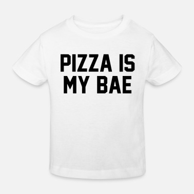 Pizza PIZZA IS MY BABE - Kids' Organic T-Shirt