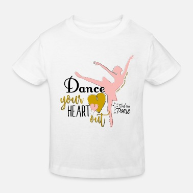 Find me in Paris Dance your heart out Spruch - Kinder Bio T-Shirt