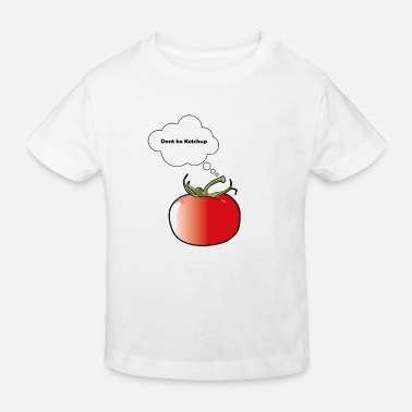 Dont be Ketchup - Kinder Bio T-Shirt