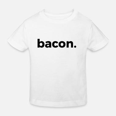 bacon - Kids' Organic T-Shirt