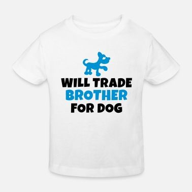 Will Trade Will trade brother for dog - Kids' Organic T-Shirt