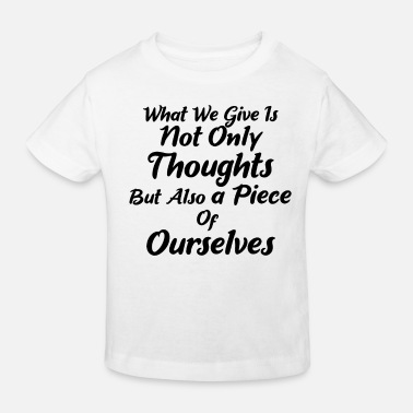 What we give are not just thoughts - Kids' Organic T-Shirt