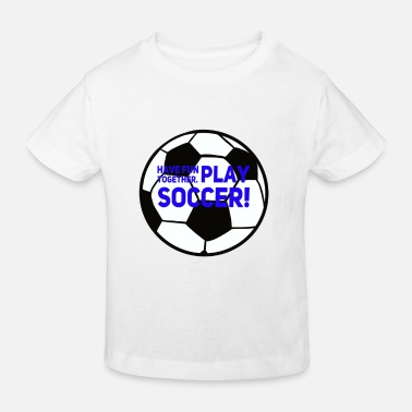 Play Soccer Play soccer! - Kids' Organic T-Shirt