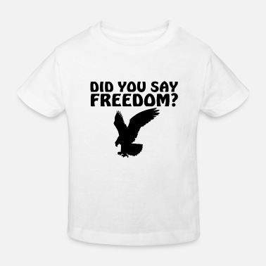 Has anyone here said freedom? - Kids' Organic T-Shirt