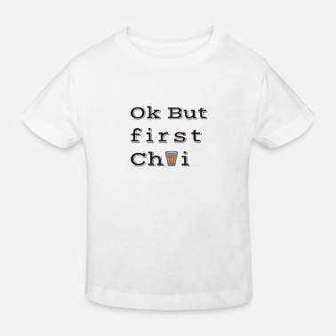 OK BUT FIRST CHAI - Kids' Organic T-Shirt