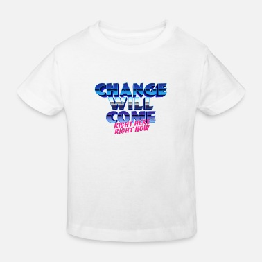Change wants to come right now Greta - Kids' Organic T-Shirt