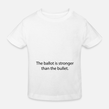 Ballot The ballot is stronger than the bullet. - Kids' Organic T-Shirt