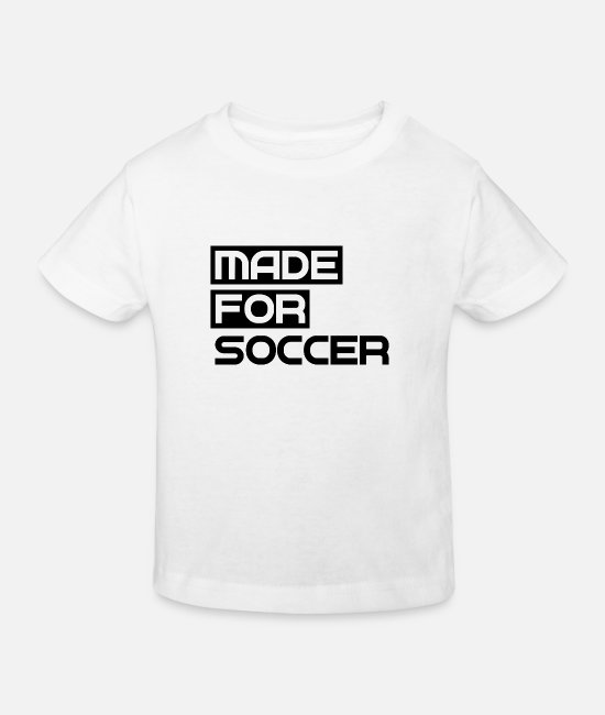 Soccer Baby Clothes - Made for soccer - soccer - sport - ball - playing - Kids' Organic T-Shirt white