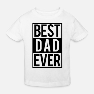 Fathers Day Best Dad ever - Kids' Organic T-Shirt