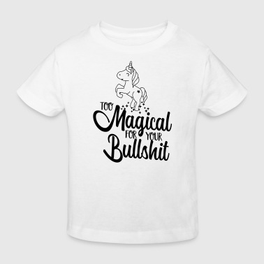 Too magical for you bullshit -Einhorn-Humor-Lustig - Maglietta ecologica per bambini