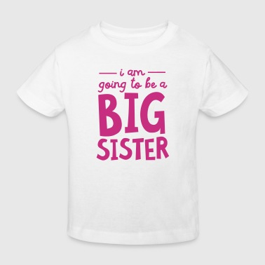 I Am going To Be A Big Sister - Kids' Organic T-shirt