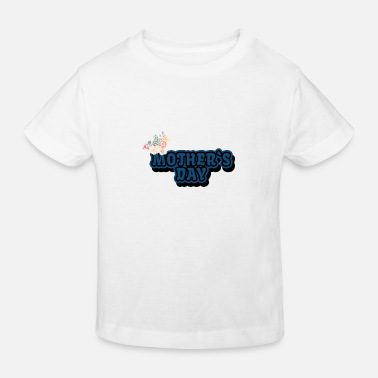 Mothers Day Mothers day - Kids' Organic T-Shirt
