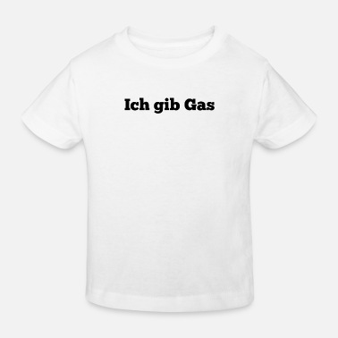 Gas Ich Gib Gas - Kinder Bio T-Shirt