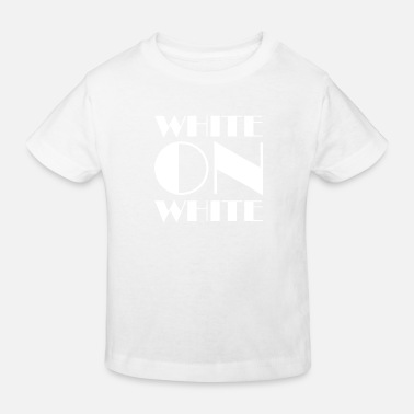 White White On White - Kids' Organic T-Shirt