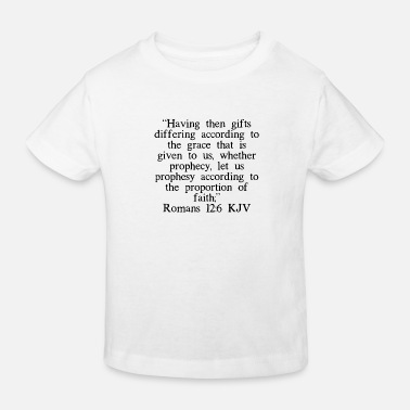 Prayer Romans 12:6 KJV - Kids' Organic T-Shirt