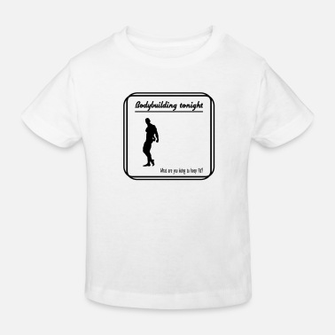Tonight Bodybuilding tonight - Kids' Organic T-Shirt