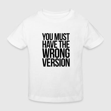 Incorrect You must have the wrong version, programmer - Kids' Organic T-Shirt