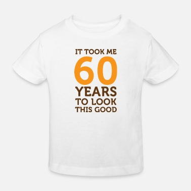 It Took Me 60 Years To Look This Good It took 60 years to look so good! - Kids' Organic T-Shirt