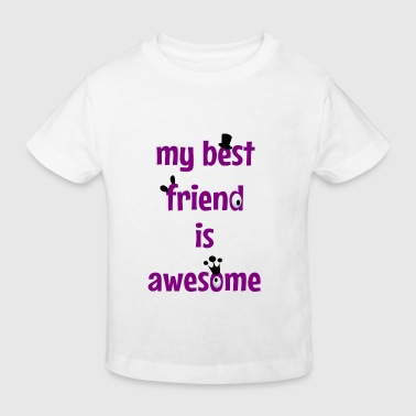 My best friend is awesome - Kids' Organic T-shirt