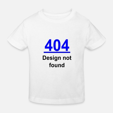 404 Not Found 404 design not found - Maglietta ecologica per bambini