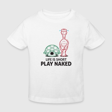 Life is short. Play Naked! - Kids' Organic T-shirt