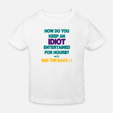 Idiot How Do You Keep An Idiot Entertained - front - Kinder Bio T-Shirt