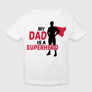 My dad is a superhero - mean father is a superhero - Kids' Organic T-shirt